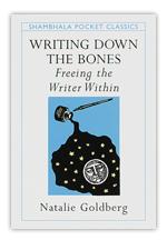 Writing Down the Bones - Natalie Goldberg
