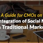 A Guide for CMOs on the Integration of Social Media with Traditional Marketing