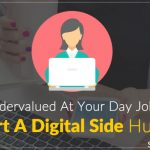 Undervalued At Your Day Job? Start A Digital Side Hustle