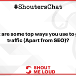 Ways to generate traffic without SEO – A #ShoutersChat Recap