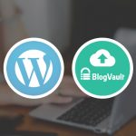 The Ultimate BlogVault Plugin Guide To Automated Backup Of WordPress